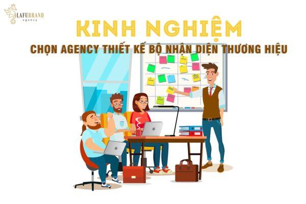 Kinh nghiệm chọn agency thiết kế bộ nhận diện thương hiệu chuyên nghiệp